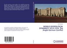 Buchcover von WORLD GEOPOLITICAL DYNAMICS 1814-1918. The Anglo-German Conflict