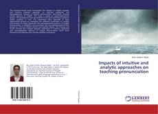 Impacts of intuitive and analytic approaches on teaching pronunciation kitap kapağı
