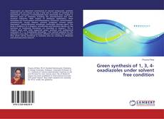 Bookcover of Green synthesis of 1, 3, 4-oxadiazoles under solvent free condition