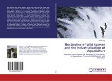 Couverture de The Decline of Wild Salmon and the Industrialization of Aquaculture
