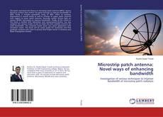 Bookcover of Microstrip patch antenna: Novel ways of enhancing bandwidth