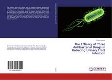 Bookcover of The Efficacy of Three Antibacterial Drugs in Reducing Urinary Tract Infection