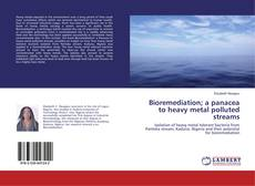Copertina di Bioremediation; a panacea to heavy metal polluted streams