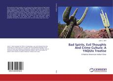 Bookcover of Bad Spirits, Evil Thoughts And Crime Culture: A YAQUIx Treatise