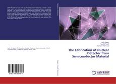 Bookcover of The Fabrication of Nuclear Detector from Semiconductor Material
