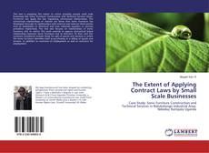 Bookcover of The Extent of Applying Contract Laws by Small Scale Businesses