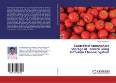 Bookcover of Controlled Atmosphere Storage of Tomato using Diffusion Channel System