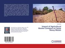 Bookcover of Impact of Agricultural Wastes Compost on Some Heavy Metals