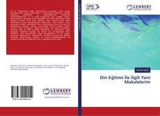 Din Eğitimi İle İlgili Yeni Makalelerim kitap kapağı