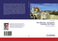 Bookcover of The Old City - Jerusalem Initiative for Peace
