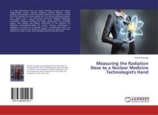 Bookcover of Measuring the Radiation Dose to a Nuclear Medicine Technologist's Hand