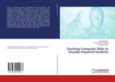 Bookcover of Teaching Computer Skills to Visually Impaired Students