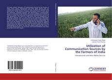 Bookcover of Utilization of Communication Sources by the Farmers of India