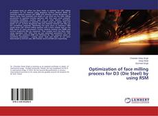 Bookcover of Optimization of face milling process for D3 (Die Steel) by using RSM