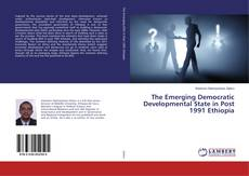 The Emerging Democratic Developmental State in Post 1991 Ethiopia kitap kapağı