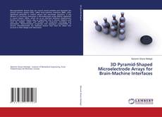 Bookcover of 3D Pyramid-Shaped Microelectrode Arrays for Brain-Machine Interfaces
