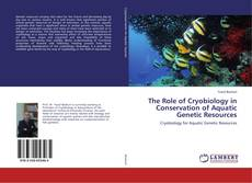 Bookcover of The Role of Cryobiology in Conservation of Aquatic Genetic Resources