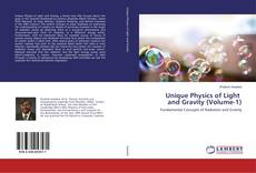 Bookcover of Unique Physics of Light and Gravity (Volume-1)