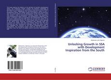 Bookcover of Unlocking Growth in SSA with Development Inspiration from the South
