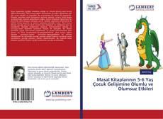 Masal Kitaplarının 5-6 Yaş Çocuk Gelişimine Olumlu ve Olumsuz Etkileri kitap kapağı