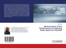 Bookcover of Measurement of the Performance of Cognitive Radio Spectrum Handoff