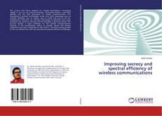 Bookcover of Improving secrecy and spectral efficiency of wireless communications