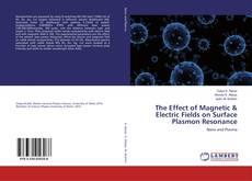 Обложка The Effect of Magnetic & Electric Fields on Surface Plasmon Resonance