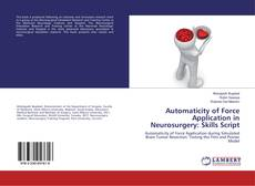 Bookcover of Automaticity of Force Application in Neurosurgery: Skills Script