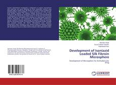 Bookcover of Development of Isoniazid Loaded Silk Fibroin Microsphere
