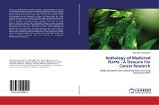 Bookcover of Anthology of Medicinal Plants - A Treasure For Cancer Research