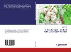 Indian Recipes Fortified with Mushroom Powder的封面