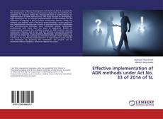 Bookcover of Effective implementation of ADR methods under Act No. 33 of 2014 of SL