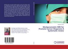 Bookcover of Mutiparametric MRI for Prostate Cancer Diagnosis-A Systematic review