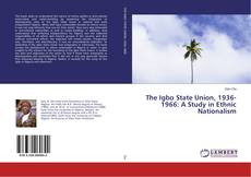 Обложка The Igbo State Union, 1936-1966: A Study in Ethnic Nationalism