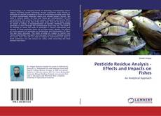 Bookcover of Pesticide Residue Analysis - Effects and Impacts on Fishes