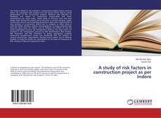 Bookcover of A study of risk factors in construction project as per Indore