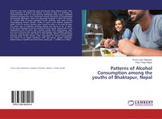 Bookcover of Patterns of Alcohol Consumption among the youths of Bhaktapur, Nepal