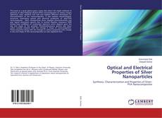 Bookcover of Optical and Electrical Properties of Silver Nanoparticles