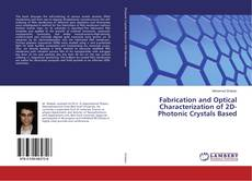 Bookcover of Fabrication and Optical Characterization of 2D-Photonic Crystals Based