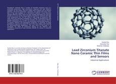 Portada del libro de Lead Zirconium Titanate Nano Ceramic Thin Films and Sensors