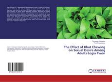 Bookcover of The Effect of Khat Chewing on Sexual Desire Among Adults Logia Twon