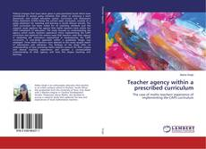 Copertina di Teacher agency within a prescribed curriculum