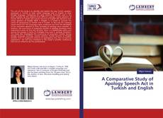 Bookcover of A Comparative Study of Apology Speech Act in Turkish and English