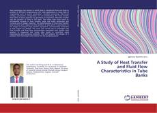Bookcover of A Study of Heat Transfer and Fluid Flow Characteristics in Tube Banks