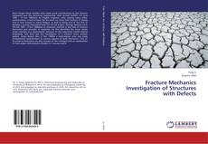 Bookcover of Fracture Mechanics Investigation of Structures with Defects