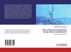 Bookcover of Dye removal prospectives using diverse adsorbents
