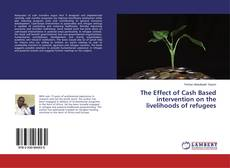Buchcover von The Effect of Cash Based intervention on the livelihoods of refugees