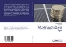 Bookcover of Bulk Heterojunction Organic Solar Cells Based on Organic Dyes