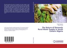 Couverture de The Nature of Domestic Rural Water Supply in South Eastern Nigeria
