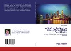 A Study of the Need to Change United States Patent Policy的封面